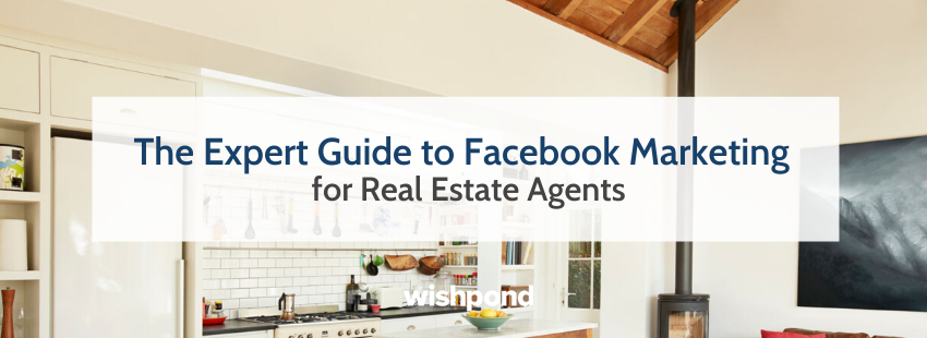 The Expert Guide to Facebook Marketing for Real Estate Agents