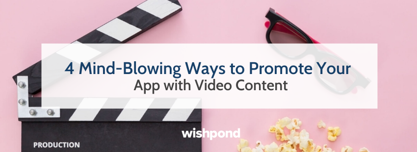4 Mind-Blowing Ways to Promote Your App with Video Content