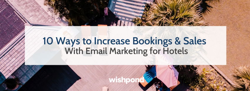 10 Ways to Increase Bookings & Sales With Email Marketing for Hotels