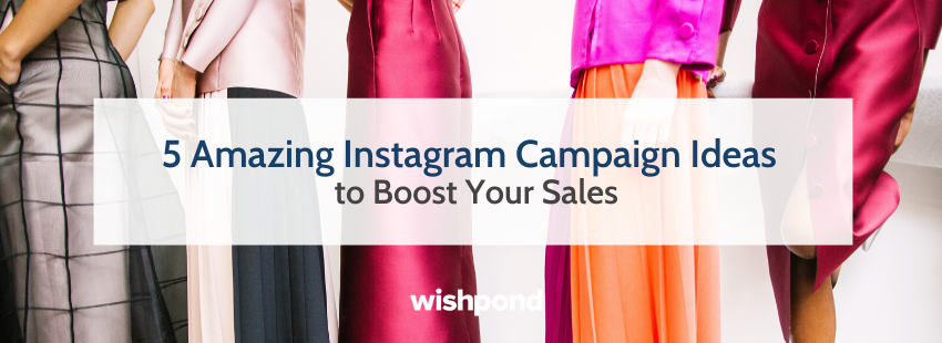 5 Amazing Instagram Campaign Ideas to Boost Your Sales