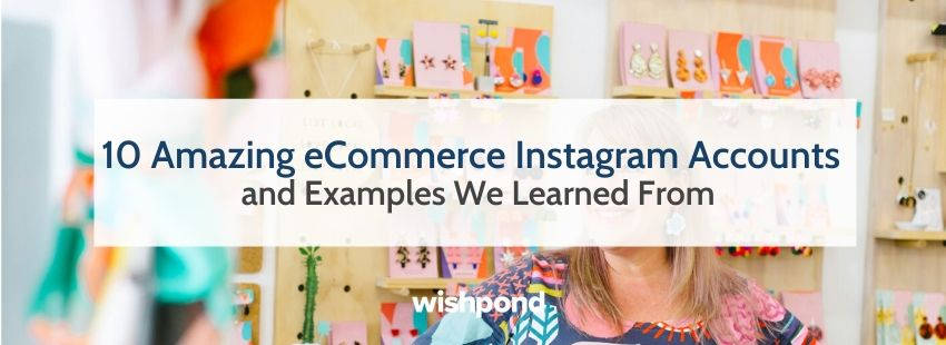 10 Amazing eCommerce Instagram Accounts and Examples We Learned From
