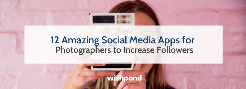 12 Amazing Social Media Apps for Photographers to Increase Followers