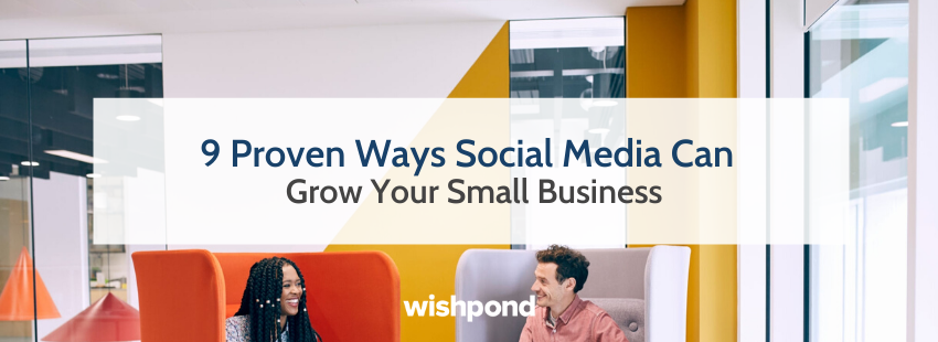9 Proven Ways Social Media Can Grow Your Small Business
