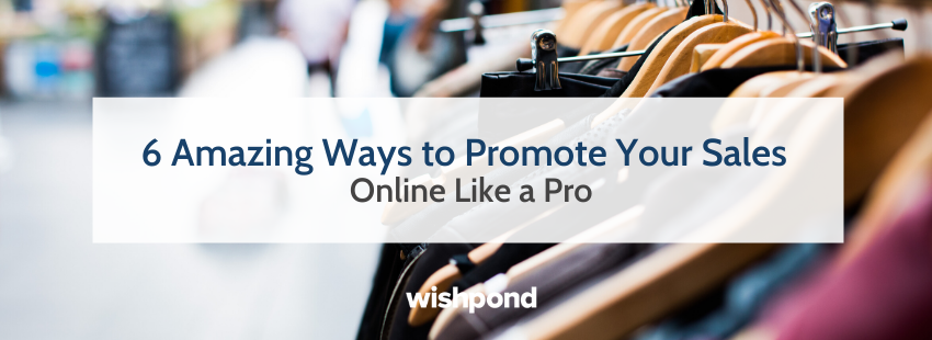 6 Amazing Ways to Promote Your Sales Online Like a Pro