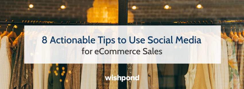 8 Actionable Tips to Use Social Media for eCommerce Sales
