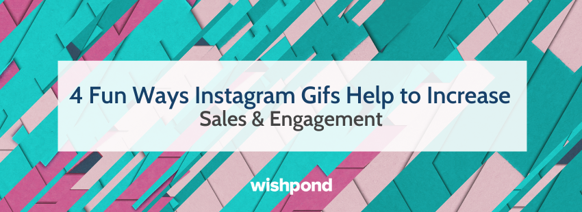 4 Fun Ways Instagram Gifs Help to Increase Sales & Engagement