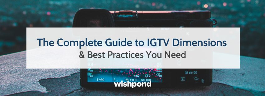 The Complete Guide to IGTV Dimensions & Best Practices You Need