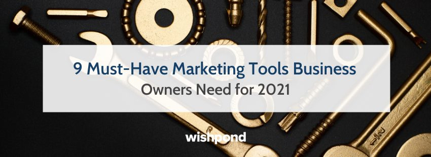 9 Must-Have Marketing Tools Business Owners Need for 2021