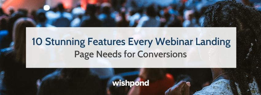 10 Stunning Features Every Webinar Landing Page Needs for Conversions