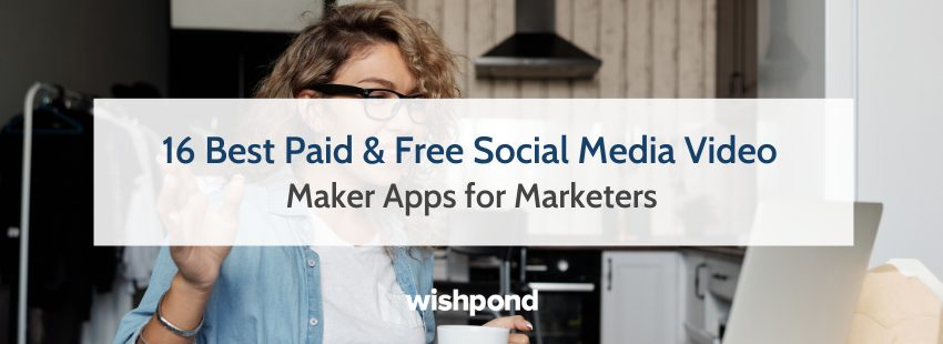 16 Best Paid & Free Social Media Video Maker Apps for Marketers