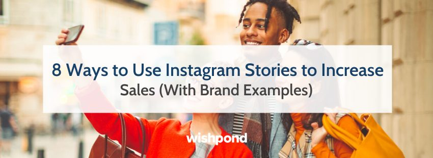 8 Ways to Use Instagram Stories to Increase Sales (With Examples)