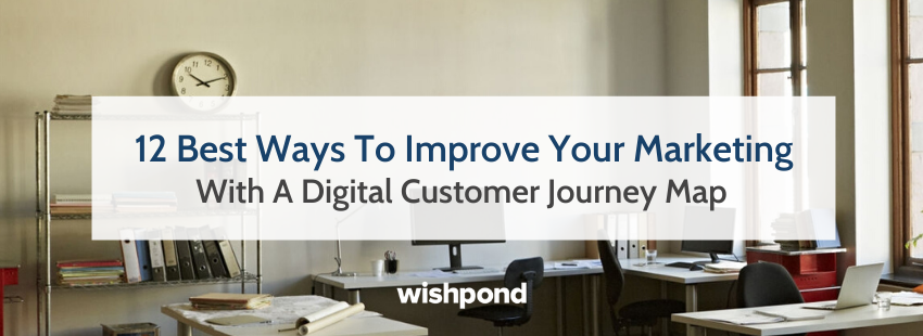 12 Best Ways To Improve Your Marketing With A Digital Customer Journey Map