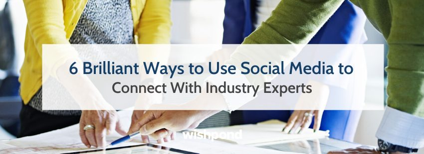 6 Brilliant Ways to Use Social Media to Connect With Industry Experts