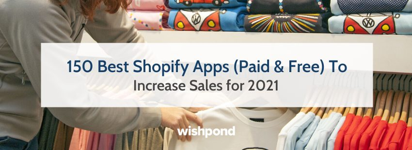 150 Best Shopify Apps (Paid & Free) To Increase Sales for 2021
