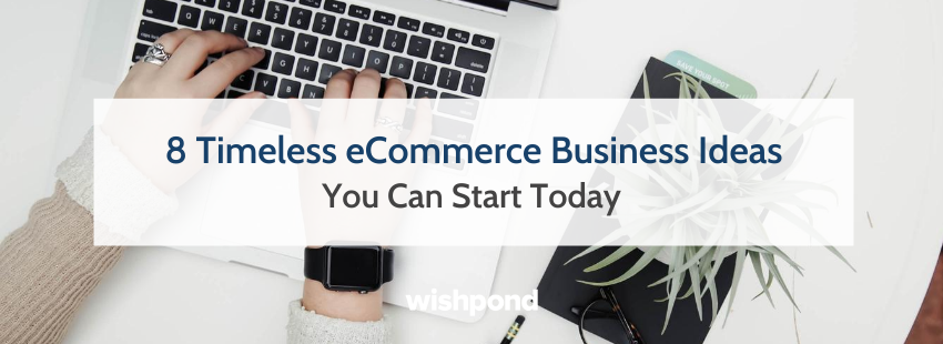 8 Timeless eCommerce Business Ideas You Can Start Today