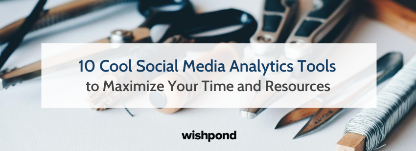 10 Cool Social Media Analytics Tools to Maximize Your Time and Resources