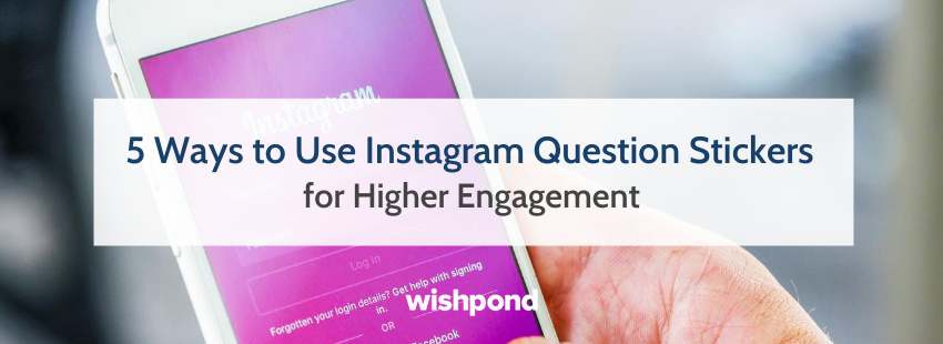 5 Ways to Use Instagram Question Stickers for Higher Engagement