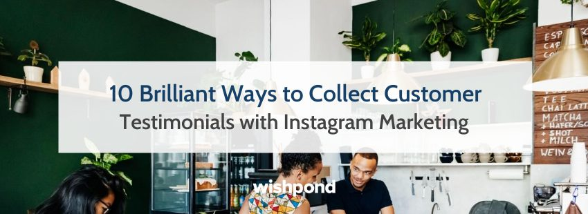10 Brilliant Ways to Collect Customer Testimonials with Instagram Marketing