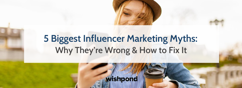 5 Biggest Influencer Marketing Myths: Why They're Wrong & How to Fix It