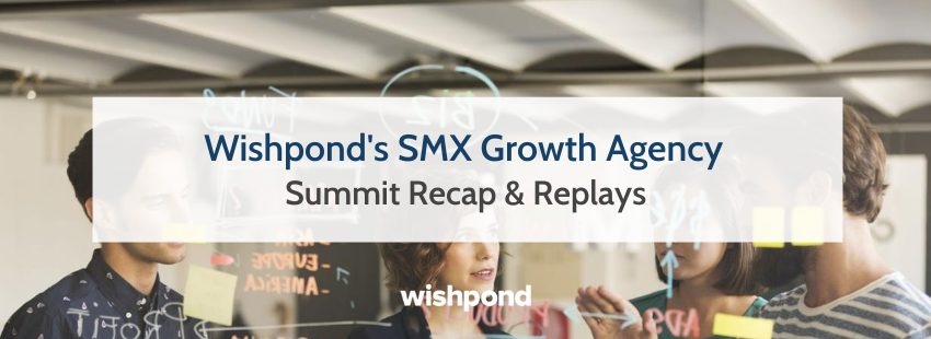 Wishpond's SMX Growth Agency Summit Recap & Replays