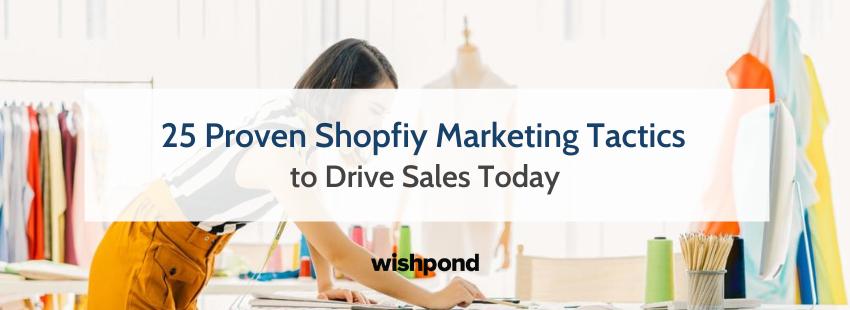 25 Proven Shopfiy Marketing Tactics to Drive Sales Today