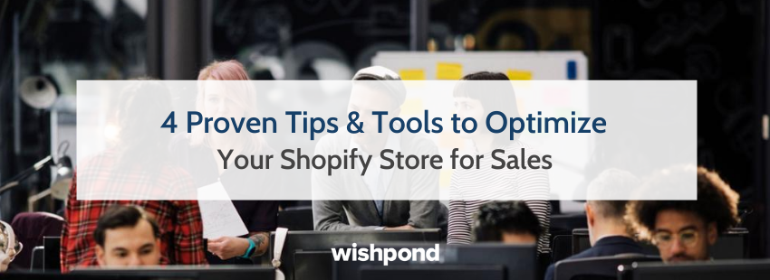 4 Proven Tips & Tools to Optimize Your Shopify Store for Sales
