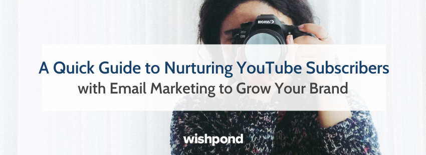 A Quick Guide to Nurturing YouTube Subscribers with Email Marketing to Grow Your Brand