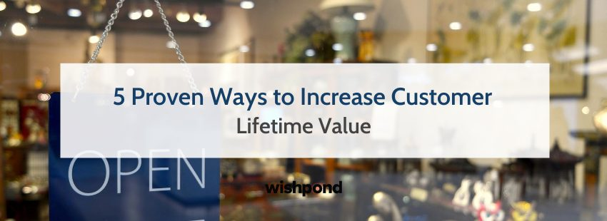 5 Practical & Proven Ways to Increase Customer Lifetime Value
