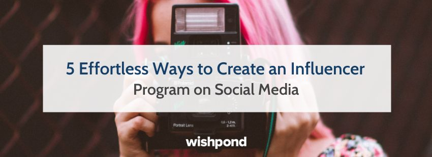 5 Effortless Ways to Create an Influencer Program on Social Media