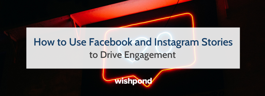How to Use Facebook and Instagram Stories to Drive Engagement