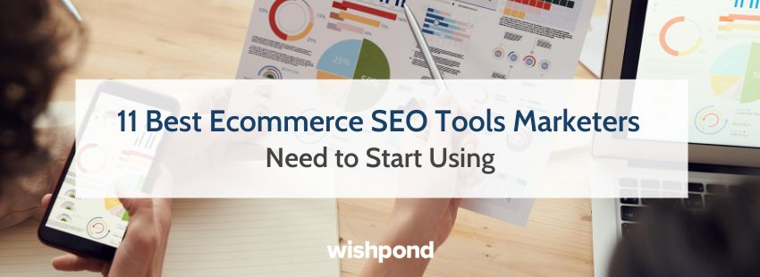 11 Best Ecommerce SEO Tools Marketers Need to Start Using