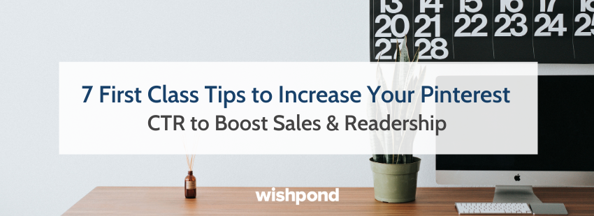 7 First Class Tips to Increase Your Pinterest CTR to Boost Sales & Readership