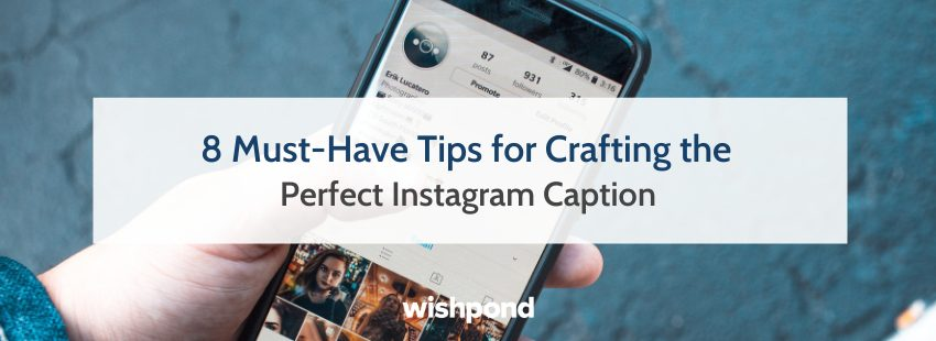 8 Must-Have Tips for Crafting the Perfect Instagram Caption