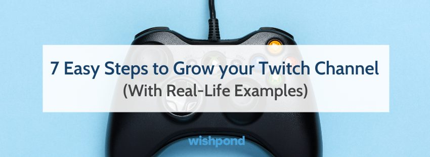 7 Easy Steps to Grow your Twitch Channel (With Real-Life Examples)