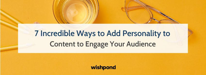 7 Incredible Ways to Add Personality to Content to Engage Your Audience