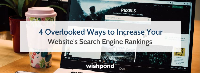 4 Overlooked Ways to Increase Your Website's Search Engine Rankings
