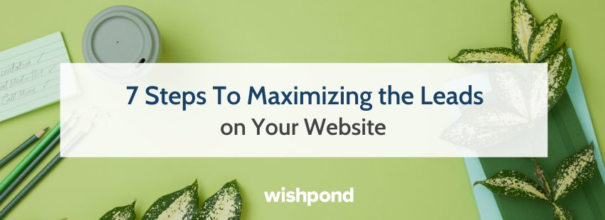 7 Steps To Maximizing the Leads on Your Website