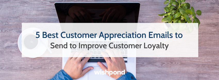 5 Best Customer Appreciation Emails to Send to Improve Customer Loyalty