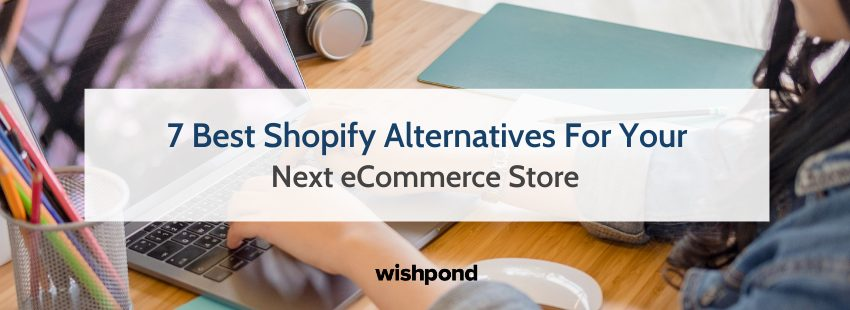 7 Best Shopify Alternatives For Your Next eCommerce Store