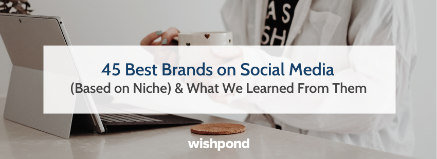 45 Best Brands on Social Media (Based on Niche) & What We Learned From Them