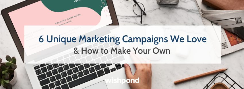 6 Unique Marketing Campaigns We Love & How to Make Your Own