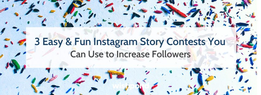3 Easy & Fun Instagram Story Contests You Can Use to Increase Followers