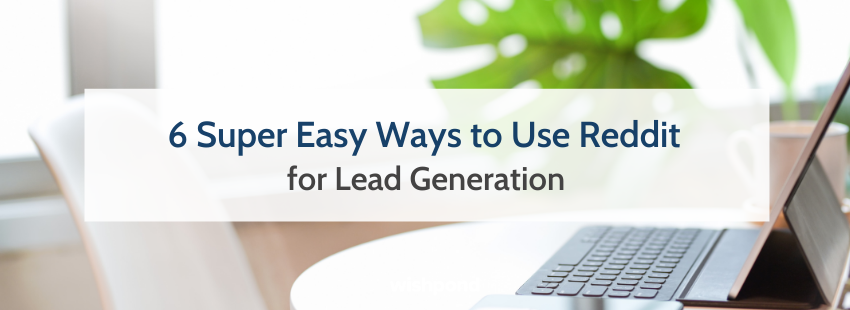 6 Super Easy Ways to Use Reddit for Lead Generation