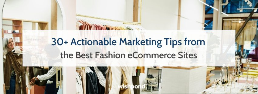30+ Actionable Marketing Tips from the Best Fashion eCommerce Sites