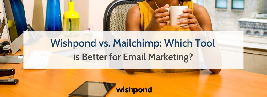 Wishpond vs. Mailchimp: Which Tool is Better for Email Marketing?