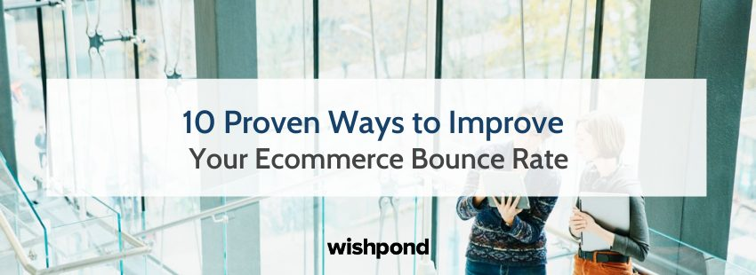 10 Proven Ways to Improve Your Ecommerce Bounce Rate