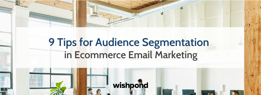 9 Tips for Audience Segmentation in Ecommerce Email Marketing