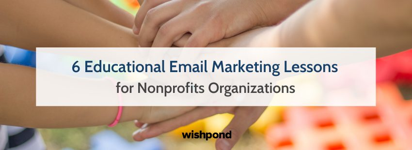 6 Educational Email Marketing Lessons for Nonprofits Organizations