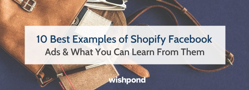 10 Top Examples of Shopify Facebook Ads & What You Can Learn From Them