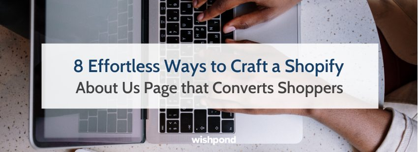 8 Easy Ways to Craft a Shopify About Us Page that Converts Shoppers